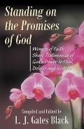 Standing on the Promises of God Women of Faith Share Testimonies of God's Power to Heal, Del...