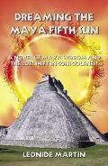 Dreaming the Maya Fifth Sun