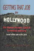 Getting That Job in Hollywood: The Motion Picture, Cable and Television Industry