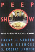 Peepshow Media and Politics in an Age of Scandal