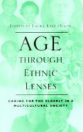 Age Through Ethnic Lenses Caring for the Elderly in a Multicultural Society