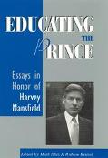 Educating the Prince Essays in Honor of Harvey Mansfield