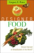 Designer Food Mutant Harvest or Breadbasket of the World?
