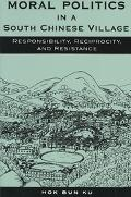 Moral Politics in a South Chinese Village Responsibility, Reciprocity, and Resistance