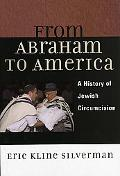 From Abraham to America A History of Jewish Circumcision