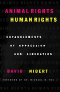 Animal Rights/Human Rights Entaglements of Oppression and Liberation