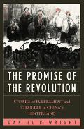 Promise of the Revolution Stories of Fulfillment and Struggle in China's Hinterland
