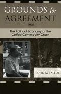 Grounds for Agreement The Political Economy of the Coffee Commodity Chain