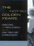 The Not-So-Golden Years: Caregiving, the Frail Elderly, and the Long-Term Care Establishment
