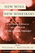 New Wine, New Wineskins A Next Generation Reflects On Key Issues In Catholic Moral Theology