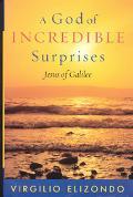 God of Incredible Surprises Jesus of Galilee