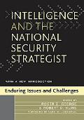 Intelligence And the National Security Strategist Enduring Issues And Challenges