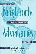 Neighborly Adversaries Readings in U.S.-Latin American Relations