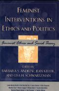 Feminist Interventions In Ethics And Politics Feminist Ethics And Social Theory