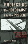 Projecting The Holocuast Into The Present The Changing Focus On Holocaust Cinema