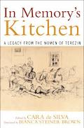 In Memory's Kitchen A Legacy from the Women of Terezin