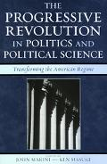 Progressive Revolution in Politics And Political Science Transforming the American Regime