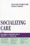 Socializing Care Feminist Ethics And Public Issues