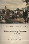 Slavery and Sectional Strife in the Early American Republic, 1776-1821 (American Controversi...