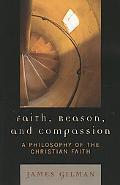 Faith, Reason, and Compassion A Philosophy of the Christian Faith