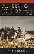 Blundering to Glory Napoleon's Military Campaigns