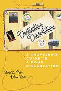 Destination Dissertation A Traveler's Guide to a Done Dissertation