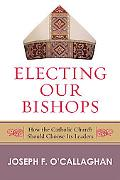 Electing Our Bishops How The Catholic Church Should Choose Its Leaders