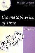 The Metaphysics of Time: A Dialogue (New Dialogues in Philosophy)
