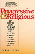 Progressive & Religious: How Christian, Jewish, Muslim, and Buddhist Leaders are Moving Beyo...