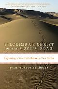 Pilgrims of Christ on the Muslim Road: Exploring a New Path Between Two Faiths