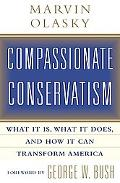 Compassionate Conservatism What It Is, What It Does, and How It Can Transform America