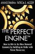 Perfect Engine How to Win in the New Demand Economy by Building to Order With Fewer Resources