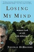 Losing My Mind An Intimate Look at Life With Alzheimer's