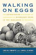 Walking on Eggs The Astonishing Discovery of Thousands of Dinosaur Eggs in the Badlands of P...