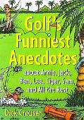 Golf's Funniest Anecdotes About Arnie, Jack, Ben, Lee, Tiger, Sam, and All the Rest