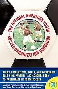 Official American Youth Soccer Organization Handbook Rules, Regulations, Skills, and Everyth...
