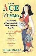 From Ace to Zummo A Dictionary of Numerologically Based Names for Your Pet