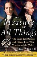 Measure of All Things The Seven-Year Odyssey and Hidden Error That Transformed the World