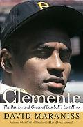 Clemente The Passion And Grace of Baseball's Last Hero