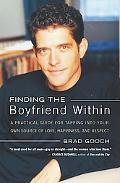 Finding the Boyfriend Within A Practical Guide for Tapping into Your Own Scource of Love, Ha...