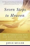 Seven Steps to Heaven How to Communicate With Your Departed Loved Ones in Seven Easy Steps