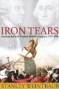Iron Tears America's Battle for Freedom, Britain's Quagmire, 1776-1783