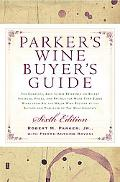 Parker's Wine Buyer's Guide The Complete, Easy-To-Use Reference on Recent Vintages, Prices, ...