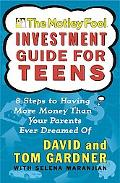 Motley Fool Investment Guide for Teens 8 Steps to Having More Money Than Your Parents Ever D...