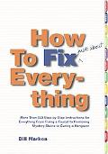 How to Fix Just About Everything More That 550 Step-By-Step Instructions for Everything from...