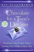 Chocolate for a Teen's Dreams Heartwarming Stories About Making Your Wishes Come True