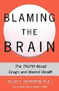 Blaming the Brain The Truth About Drugs and Mental Health