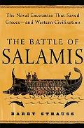 Battle Of Salamis The Naval Encounter That Saved Greece -- And Western Civilization