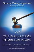 And the Walls Came Tumbling Down Greatest Closing Arguments Protecting Civil Liberties