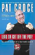 Lead or Get Off the Pot! The Seven Secrets of a Self-Made Leader